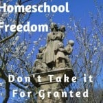 Homeschool Freedom Don't Take It For Granted