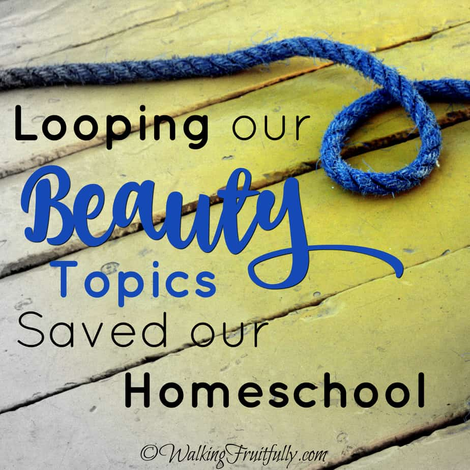 Looping Beauty Topics Saved our Homeschool